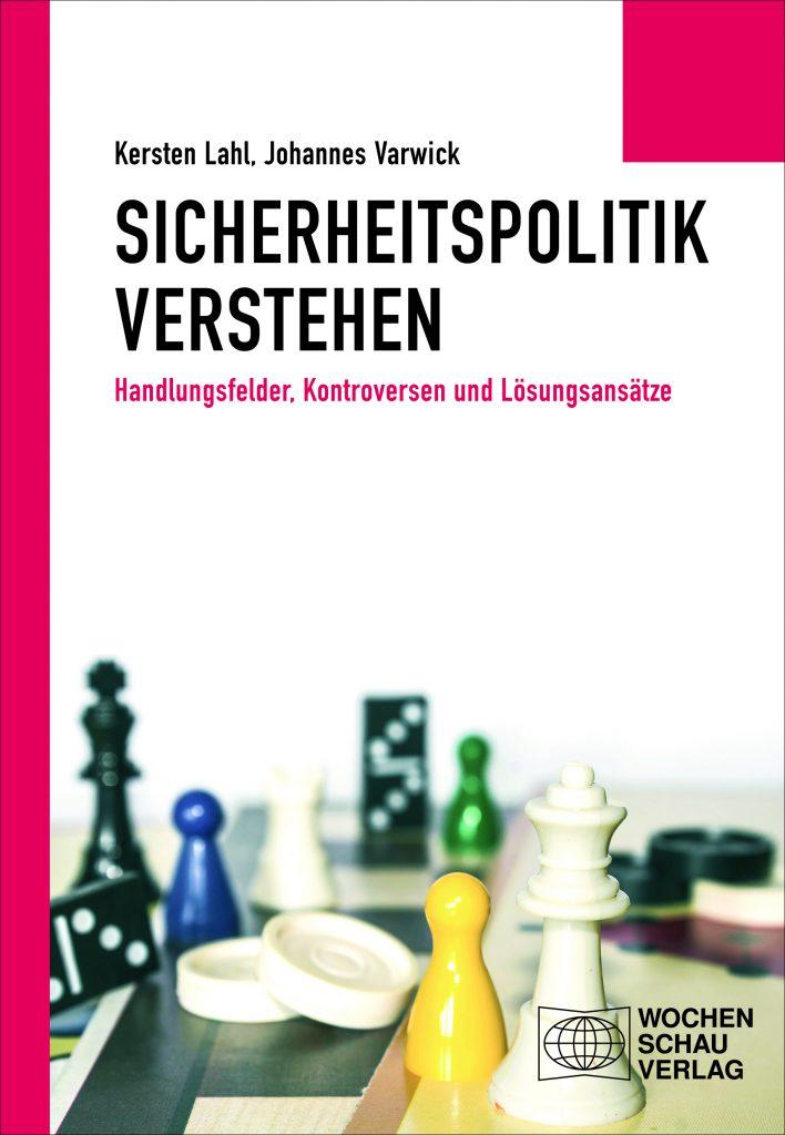 """Cover von """"Sicherheitspolitik verstehen – Handlungsfelder, Kontroversen und Lösungsansätze"""" von Kersten Lahl und Johannes Varwick, erschienen im Wochenschau Verlag"""